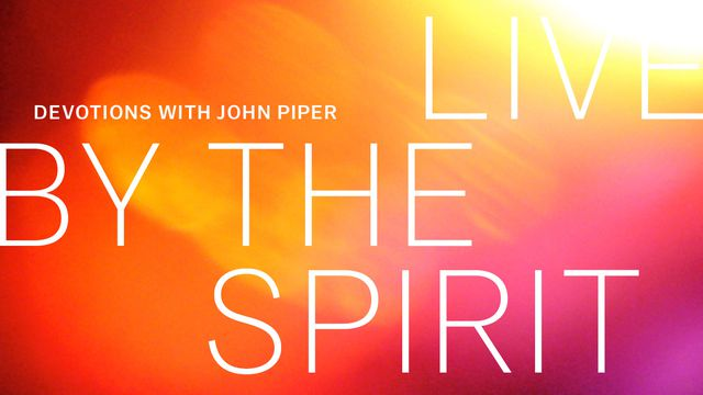 Live by the Spirit: Devotions with John Piper