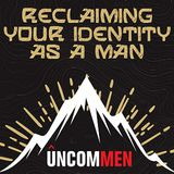 UNCOMMEN: Reclaiming Your Identity as a Man