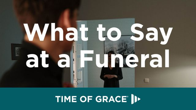 What To Say At A Funeral - When someone dies, it's often