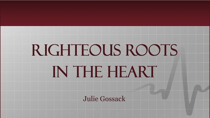 Righteous Roots In The Heart - Ever wonder what it looks