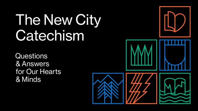 The New City Catechism: Questions & Answers for Our Hearts & Minds
