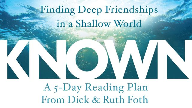 Known: Finding Deep Friendships in a Shallow World by Dick and Ruth Foth
