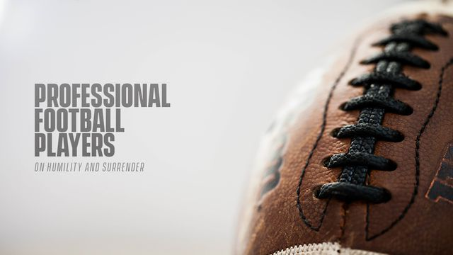 Professional Football Players on Humility & Surrender