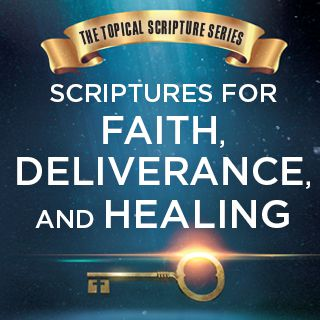 Scriptures For Faith, Deliverance, And Healing - Through