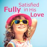 Fully Satisfied in His Love
