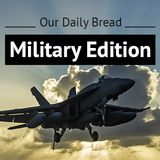 Our Daily Bread: Military Edition