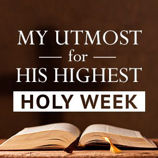 My Utmost for His Highest - Holy Week