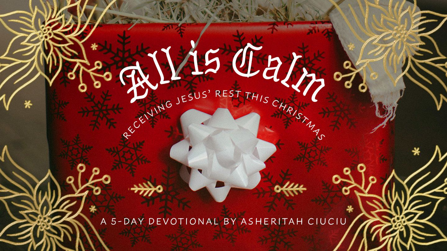 All Is Calm: Receiving Jesus\' Rest This Christmas - \'Tis the season ...