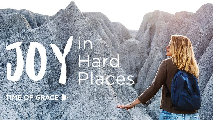 Joy In Hard Places: Devotions From Your Time Of Grace