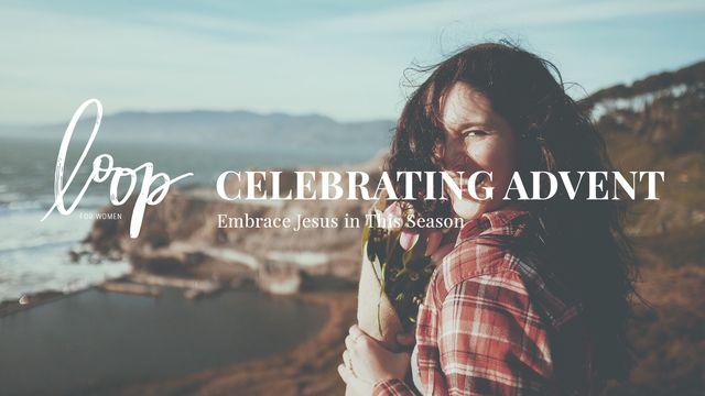 Celebrating Advent: Embrace Jesus in this Season
