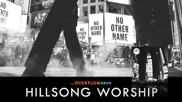 Hillsong Worship Kein Anderer Name - The Overflow Devo