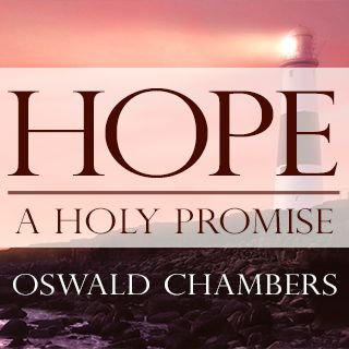 Oswald Chambers: Hoop - 'n Heilige Belofte
